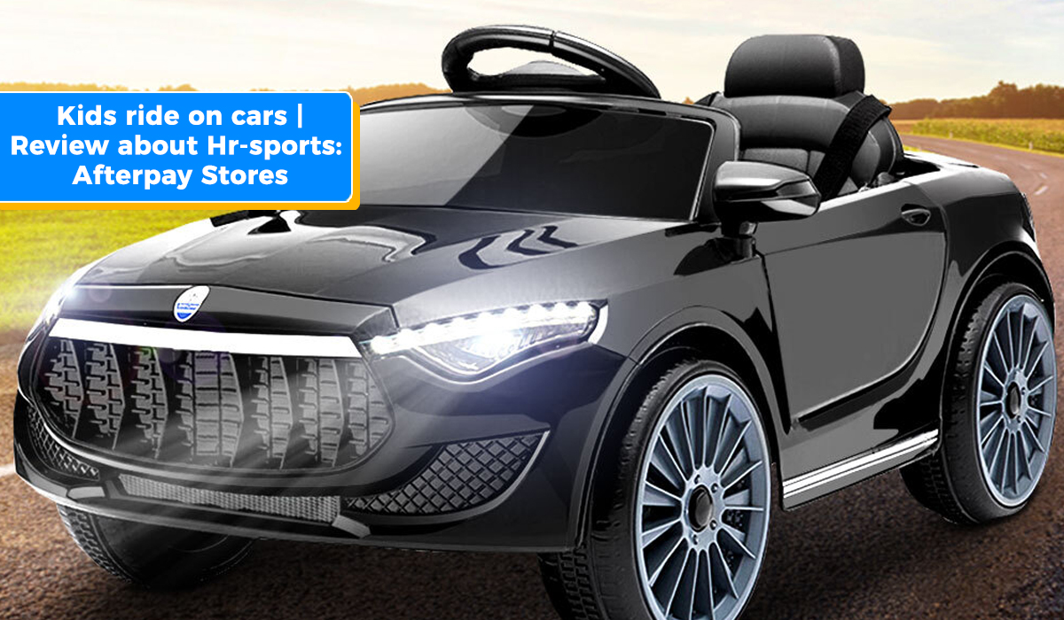 Kids ride on cars | Review about Hr-sports: Afterpay Stores
